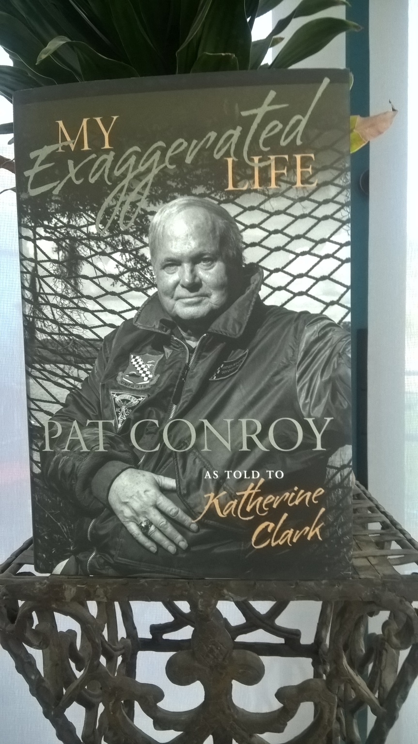 My Exaggerated Life: Pat Conroy, as Told to KatherineClark.
